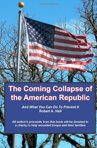 The Coming Collapse of the American Republic: And what you can do to prevent it