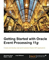 Getting Started with Oracle Event Processing 11g Front Cover