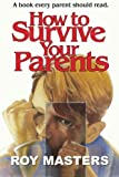 How to Survive Your Parents: A book every parent should read.