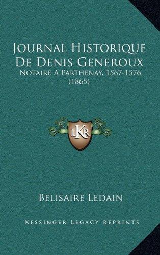 Journal Historique de Denis Generoux: Notaire a Parthenay, 1567-1576 (1865)