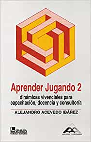Aprender Jugando 2 / Learn By Playing 2: Dinamicas vivenciales para