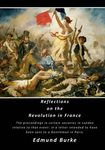 edmund burke reflections on the revolution in france essay This study guide and infographic for edmund burke's reflections on the revolution in france offer summary and analysis on themes, symbols, and other literary devices.