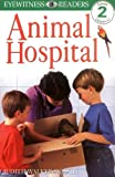img - for By Judith Walker-Hodge DK Readers: Animal Hospital (Level 2: Beginning to Read Alone) [Paperback] book / textbook / text book