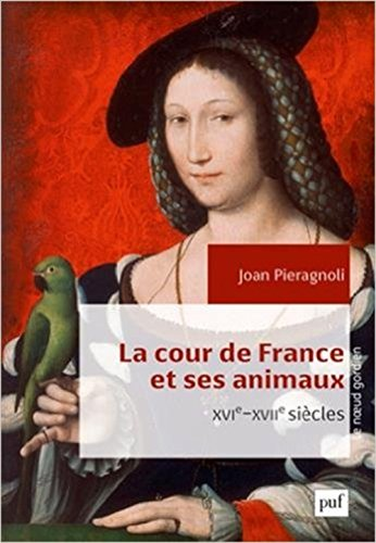 la-cour-de-france-et-ses-animaux-xvie-xviie-siecles