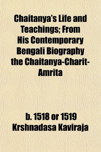 Chaitanya's Life and Teachings; From His Contemporary Bengali Biography the Chaitanya-Charit-Amrita