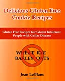 Delicious Gluten Free Cookie Recipes: Gluten Free Recipes for Gluten Intolerant People with Celiac Sprue Disease