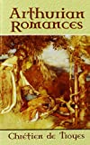 Arthurian Romances (Dover Books on Literature & Drama) (0486451011) by Troyes, Chretien de