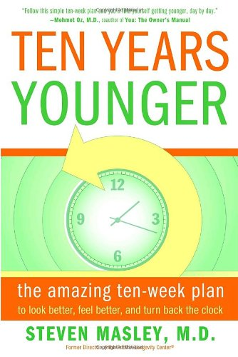 Ten Years Younger: The Amazing Ten Week Plan To Look Better, Feel Better, And Turn Back The Clock front-823498