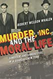 img - for Murder, Inc., and the Moral Life: Gangsters and Gangbusters in La Guardia's New York book / textbook / text book