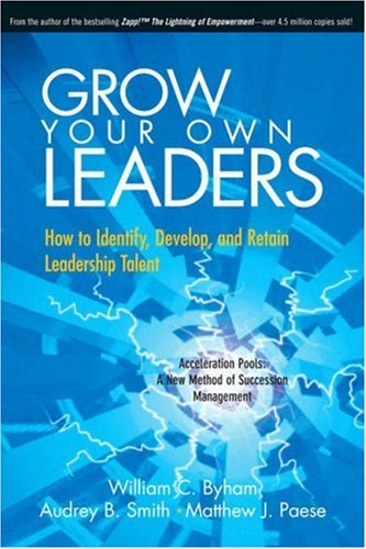 Image for Grow Your Own Leaders: How to Identify, Develop, and Retain Leadership Talent