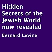 Hidden Secrets of the Jewish World Now Revealed (       UNABRIDGED) by Bernard Levine Narrated by David Winograd