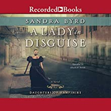 A Lady in Disguise Audiobook by Sandra Byrd Narrated by Elizabeth Jasicki