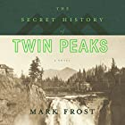 The Secret History of Twin Peaks Hörbuch von Mark Frost Gesprochen von: Mark Frost, Kyle MacLachlan, Len Cariou, Michael Horse, Robert Knepper, Russ Tamblyn