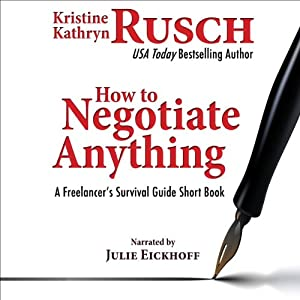 How to Negotiate Anything: A Freelancer's Survival Guide Short Book - The Freelancer's Survival Guide | [Kristine Kathryn Rusch]