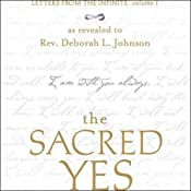 The Sacred Yes: Letters from the Infinite, Volume 1 | [Deborah L. Johnson]