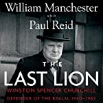 The Last Lion: Winston Spencer Churchill, Volume 3: Defender of the Realm, 1940-1965 (       UNABRIDGED) by William Manchester, Paul Reid Narrated by Clive Chafer, Paul Reid