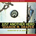 Just Another Hero: The Jericho Trilogy, Book 3 Audiobook by Sharon M. Draper Narrated by J. D. Jackson