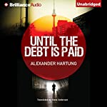 Until the Debt Is Paid | Alexander Hartung,Steve Anderson (translator)