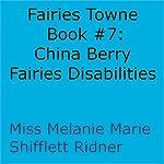 China Berry Fairies Disabilities: Fairies Towne Book, Book 7 | Melanie Marie Shifflett Ridner