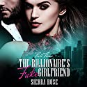 The Billionaire's Fake Girlfriend - Part 3: The Billionaire Saga, Book 3 Audiobook by Sierra Rose Narrated by Marian Hussey