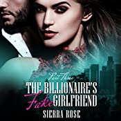 The Billionaire's Fake Girlfriend - Part 3: The Billionaire Saga, Book 3 | Sierra Rose