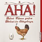 Aha! Hubert Filsers großes Hörbuch der Alltagsfragen   Hubert Filser
