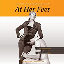 At Her Feet: Powering Your Femdom Relationship: Tips, Ideas, and Wisdom from a Longtime Female-Dominant Couple (       UNABRIDGED) by TammyJo Eckhart, Fox Narrated by Mark Boyett, Isabella Gordon