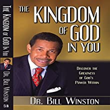 The Kingdom of God in You: Discover the Greatness of God's Power Within (       UNABRIDGED) by Dr. Bill Winston Narrated by Anthony Allen
