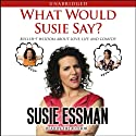 What Would Susie Say?: Bullsh-t Wisdom About Love, Life and Comedy (       UNABRIDGED) by Susie Essman Narrated by Susie Essman