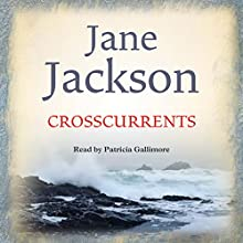 Crosscurrents Audiobook by Jane Jackson Narrated by Patricia Gallimore