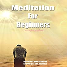 Meditation for Beginners: The Complete Guidebook Audiobook by Kane Georgiou Narrated by Dan Michaels
