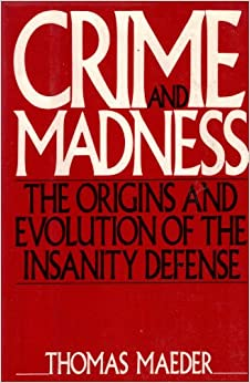 The uses and abuses of insanity defense in the book the insanity plea
