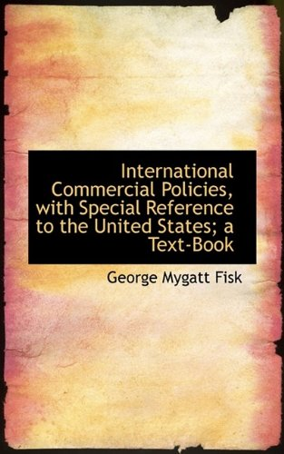 International Commercial Policies, with Special Reference to the United States; A Text-Book