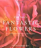 Clay Perry's Fantastic Flowers (1856265331) by Perry, Clay
