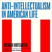 Anti-Intellectualism in American Life Audiobook by Richard Hofstadter Narrated by Adam Verner