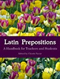 Latin Prepositions: A Handbook for Teachers and Students (English Edition)