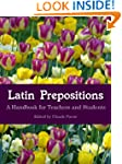 Latin Prepositions: A Handbook for Te...
