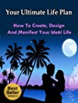 Your Ultimate Life Plan - How To Crea...