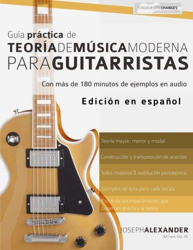 Guia Practica De Teoria De Musica Moderna Para Guitarristas: Con mas de 180 minutos de ejemplos de audio (Spanish Edition) [Mr Joseph Alexander] (Tapa Blanda)