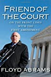 Friend of the Court: On the Front Lines with the First Amendment