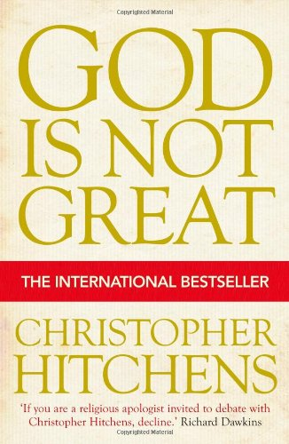 God is Not Great: How Religion Poisons Everything, by Christopher Hitchens