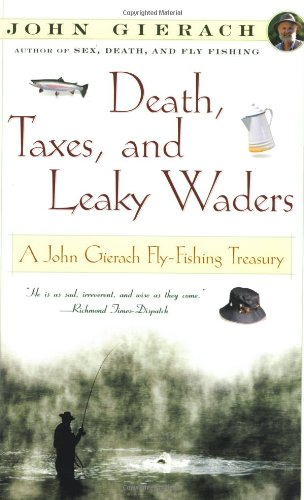 Death, Taxes, and Leaky Waders : A John Gierach Fly-Fishing Treasury