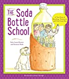 img - for The Soda Bottle School: A True Story of Recycling and the Power of an Idea book / textbook / text book