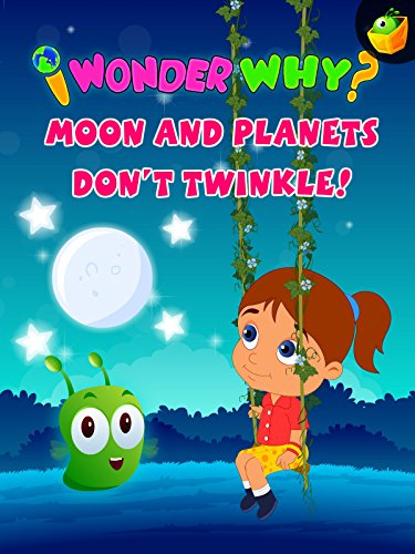 I Wonder Why? Moon And Planets Don't Twinkle!