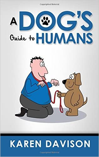 A Dog's Guide to Humans (Fun Reads for Dog Lovers) (Volume 1)