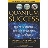 Quantum Success: The Astounding Science of Wealth and Happiness ~ Sandra Anne Taylor
