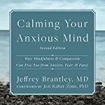 Calming Your Anxious Mind: How Mindfulness and Compassion Can Free You from Anxiety, Fear, and Panic | Jeffrey Brantley MD