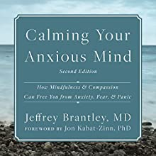 Calming Your Anxious Mind: How Mindfulness and Compassion Can Free You from Anxiety, Fear, and Panic Audiobook by Jeffrey Brantley MD Narrated by Barry Abrams