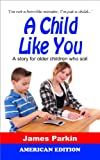 A Child Like You (American Edition): A story for older children who soil
