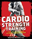 Cardio Strength Training:�Torch Fat, Build Muscle, and Get Stronger Faster
